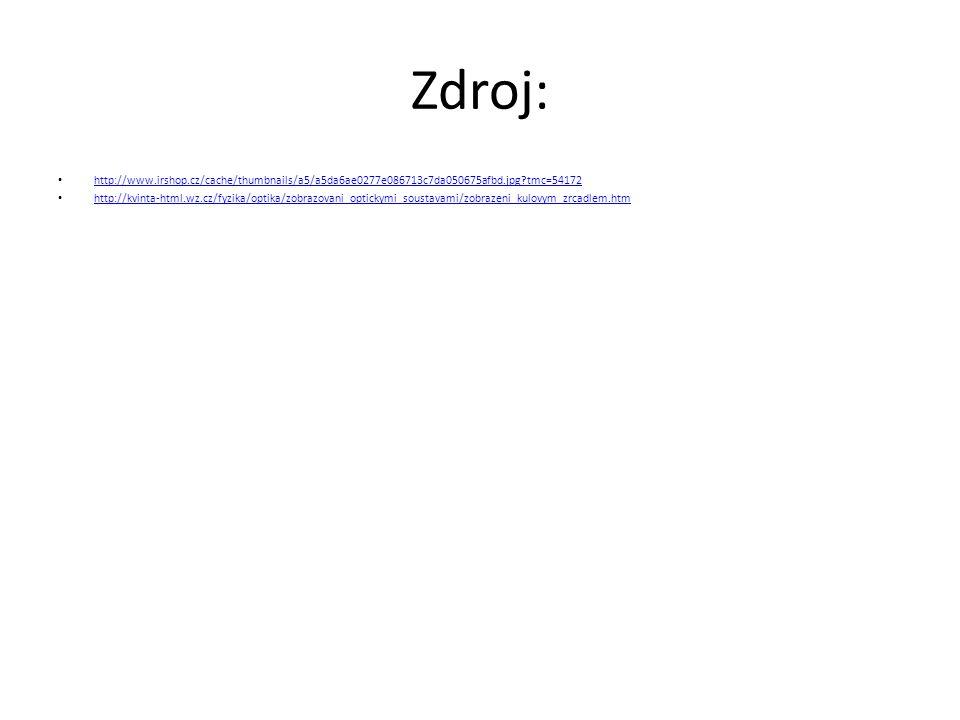 Zdroj: http://www.irshop.cz/cache/thumbnails/a5/a5da6ae0277e086713c7da050675afbd.jpg?tmc=54172 http://kvinta-html.wz.cz/fyzika/optika/zobrazovani_opti