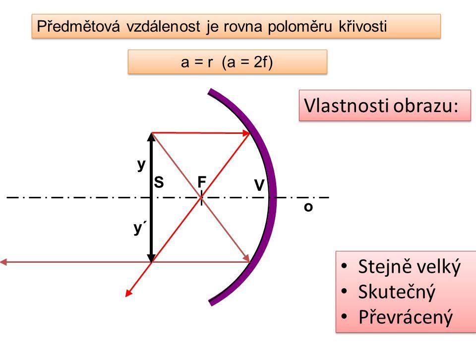 Předmětová vzdálenost je rovna poloměru křivosti a = r (a = 2f) Stejně velký Skutečný Převrácený Stejně velký Skutečný Převrácený Vlastnosti obrazu: o