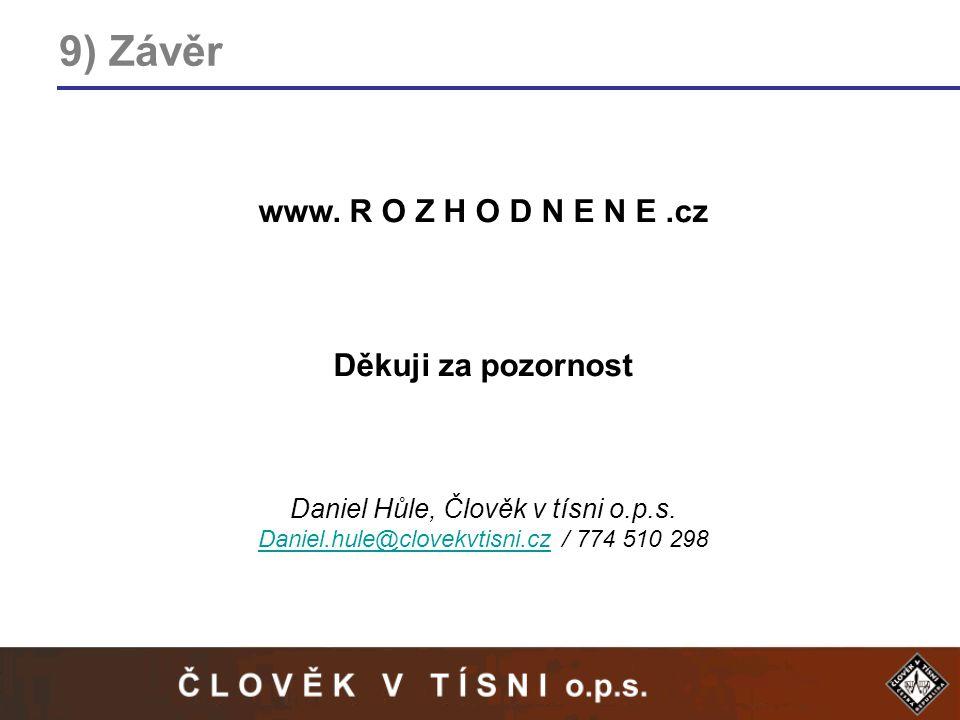 9) Závěr www. R O Z H O D N E N E.cz Děkuji za pozornost Daniel Hůle, Člověk v tísni o.p.s.