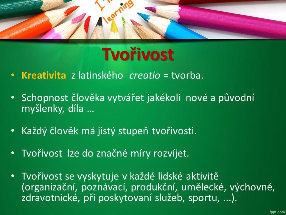 Tvořivost Kreativita z latinského creatio = tvorba. Schopnost člověka vytvářet jakékoli nové a původní myšlenky, díla … Každý člověk má jistý stupeň t