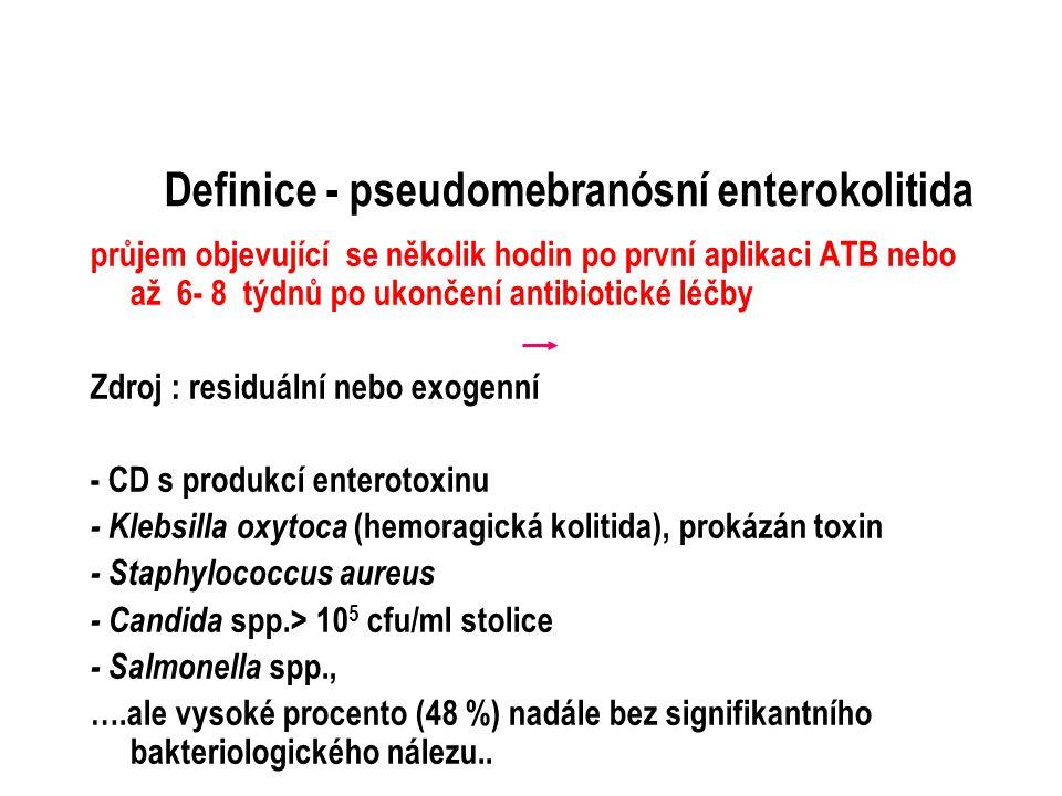 Definice - pseudomebranósní enterokolitida průjem objevující se několik hodin po první aplikaci ATB nebo až 6- 8 týdnů po ukončení antibiotické léčby