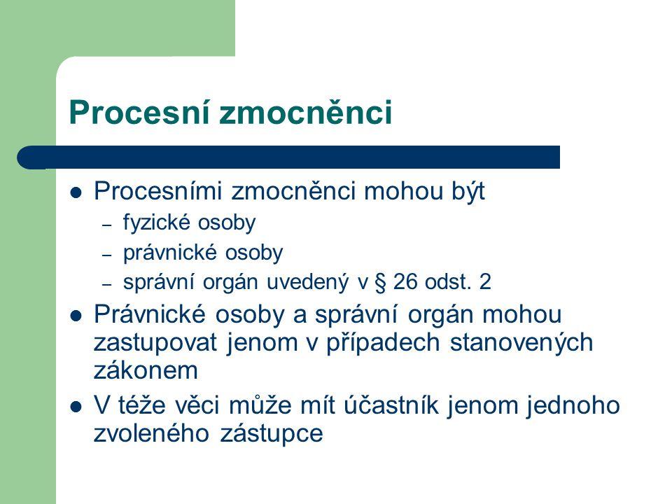 Procesní zmocněnci Procesními zmocněnci mohou být – fyzické osoby – právnické osoby – správní orgán uvedený v § 26 odst. 2 Právnické osoby a správní o