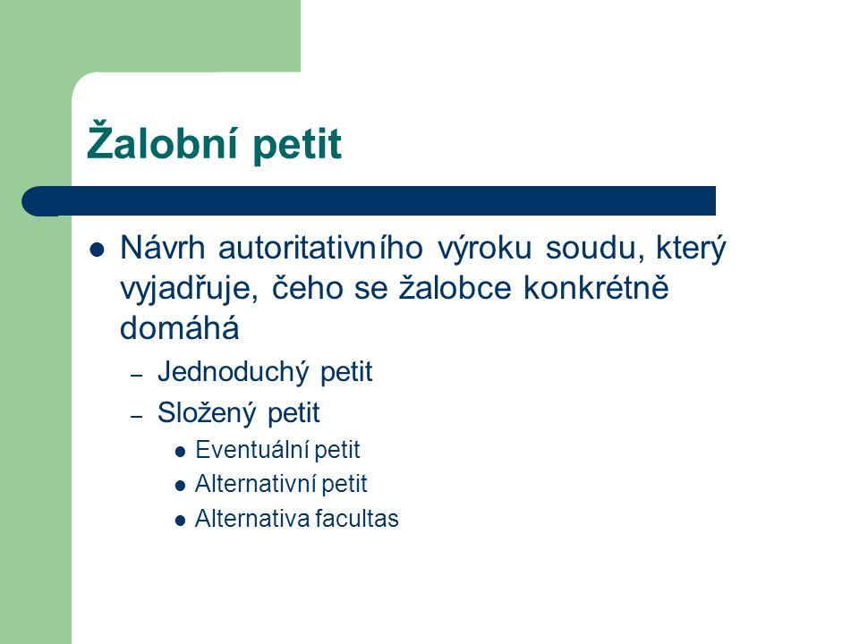 Žalobní petit Návrh autoritativního výroku soudu, který vyjadřuje, čeho se žalobce konkrétně domáhá – Jednoduchý petit – Složený petit Eventuální peti