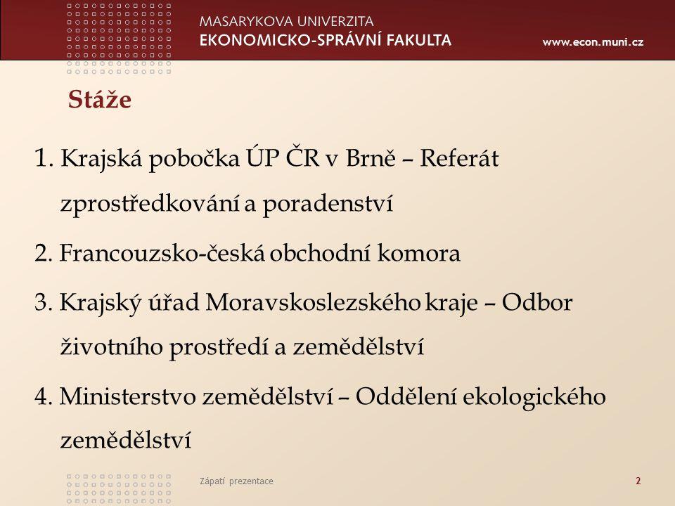 www.econ.muni.cz Stáže 1. Krajská pobočka ÚP ČR v Brně – Referát zprostředkování a poradenství 2. Francouzsko-česká obchodní komora 3. Krajský úřad Mo