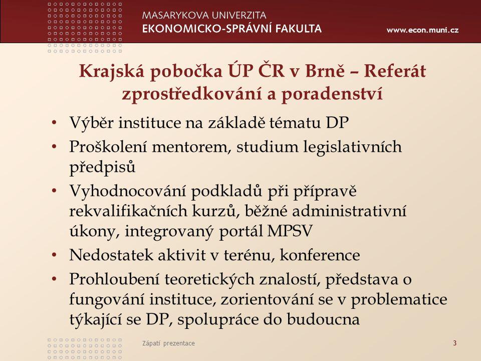 www.econ.muni.cz Krajská pobočka ÚP ČR v Brně – Referát zprostředkování a poradenství Výběr instituce na základě tématu DP Proškolení mentorem, studiu