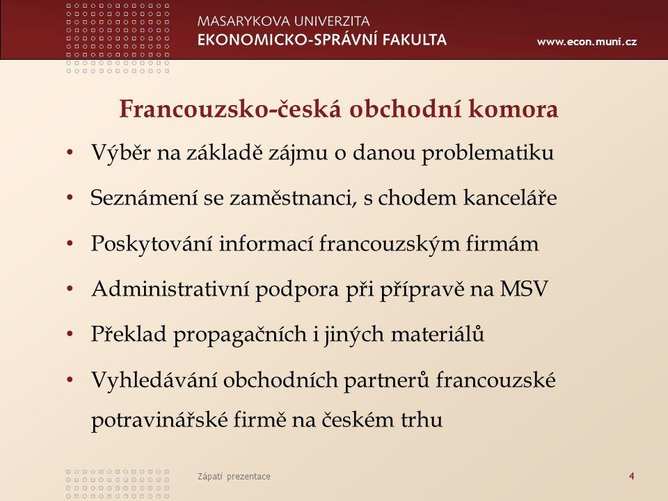 www.econ.muni.cz Francouzsko-česká obchodní komora Výběr na základě zájmu o danou problematiku Seznámení se zaměstnanci, s chodem kanceláře Poskytován