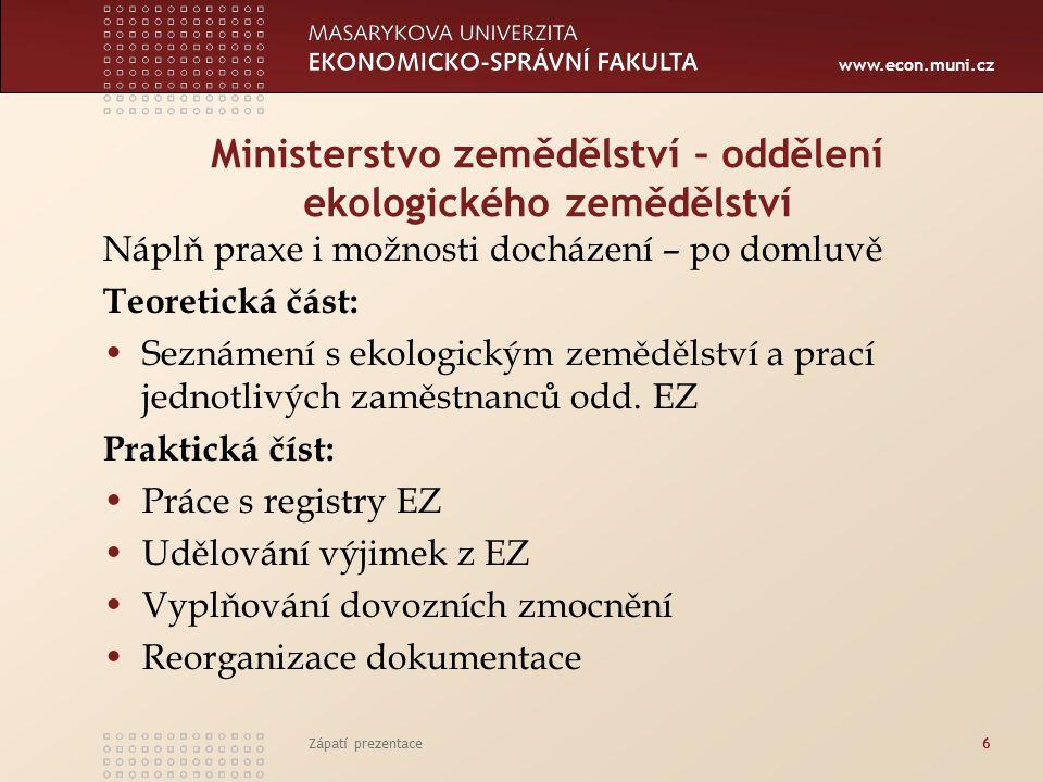 www.econ.muni.cz Ministerstvo zemědělství – oddělení ekologického zemědělství Zápatí prezentace6 Náplň praxe i možnosti docházení – po domluvě Teoreti