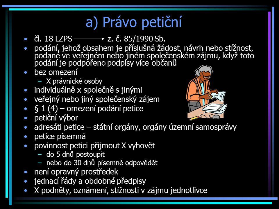 a) Právo petiční čl.18 LZPS z. č. 85/1990 Sb.