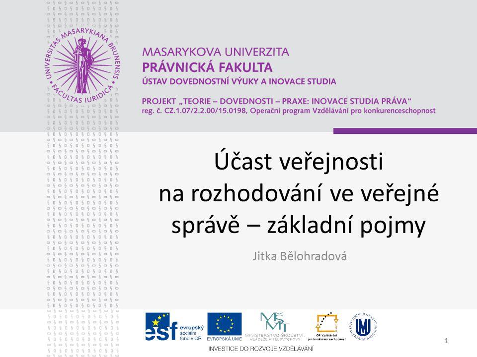 1 Účast veřejnosti na rozhodování ve veřejné správě – základní pojmy Jitka Bělohradová