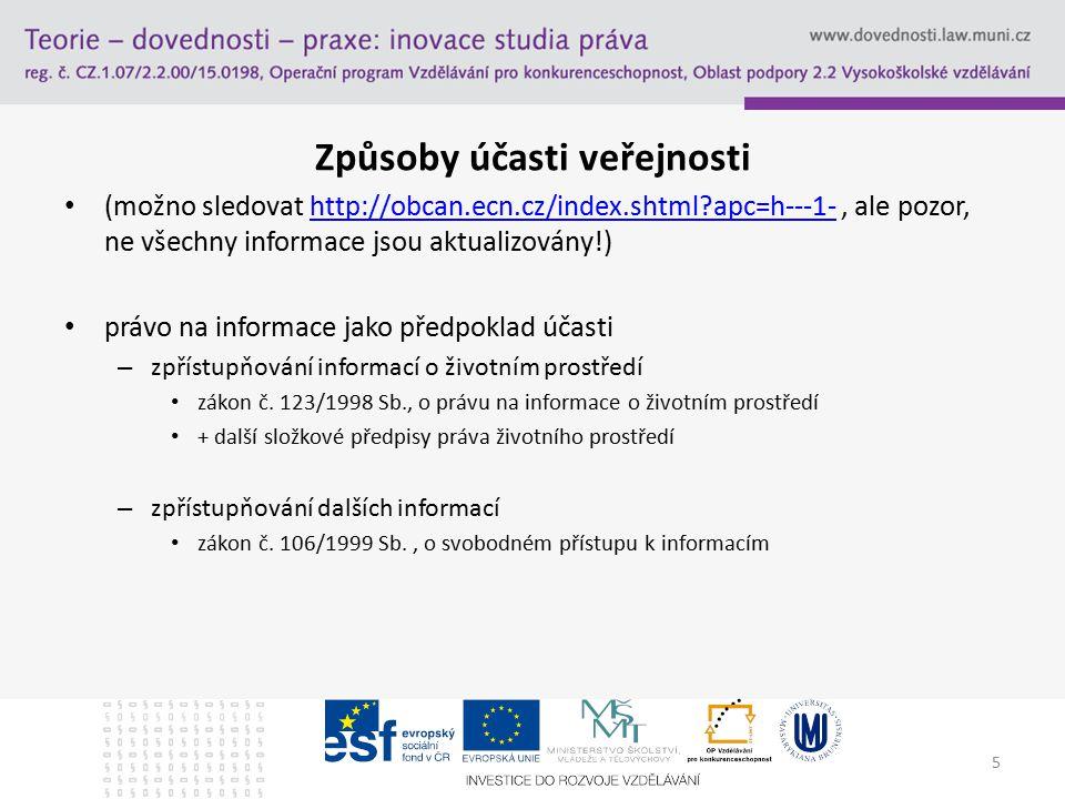 Způsoby účasti veřejnosti (možno sledovat http://obcan.ecn.cz/index.shtml apc=h---1-, ale pozor, ne všechny informace jsou aktualizovány!)http://obcan.ecn.cz/index.shtml apc=h---1- právo na informace jako předpoklad účasti – zpřístupňování informací o životním prostředí zákon č.