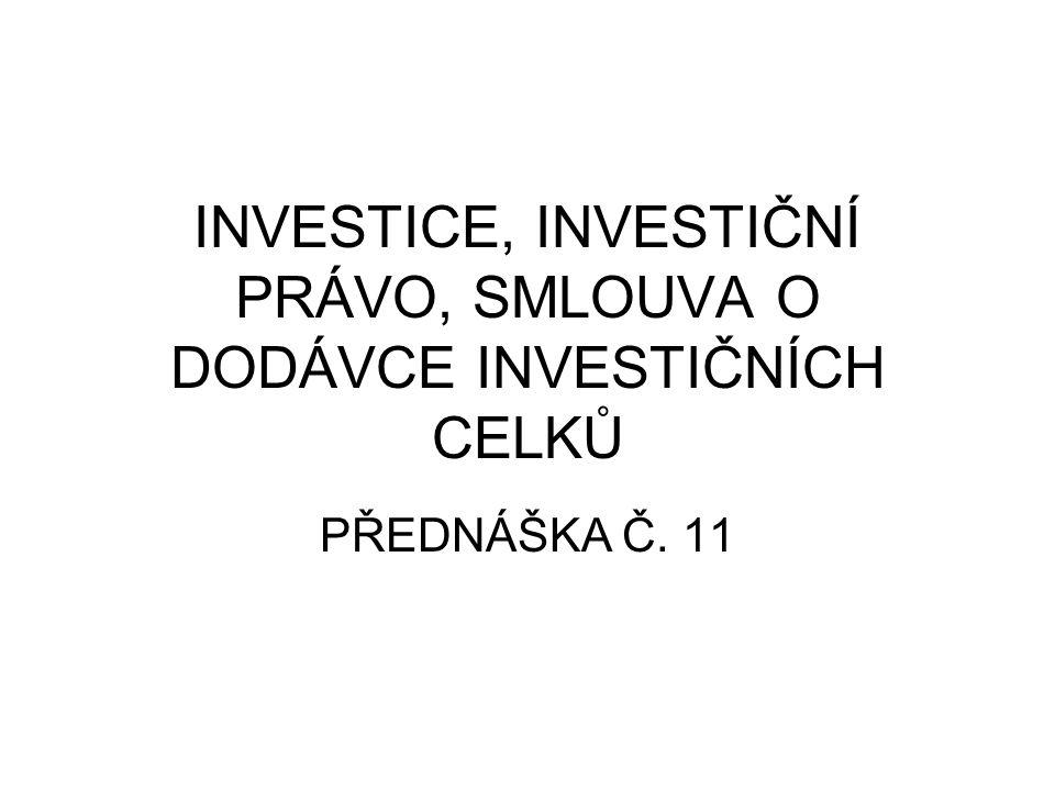 INVESTICE, INVESTIČNÍ PRÁVO, SMLOUVA O DODÁVCE INVESTIČNÍCH CELKŮ PŘEDNÁŠKA Č. 11