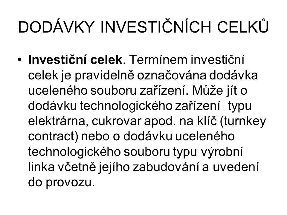 DODÁVKY INVESTIČNÍCH CELKŮ Investiční celek. Termínem investiční celek je pravidelně označována dodávka uceleného souboru zařízení. Může jít o dodávku