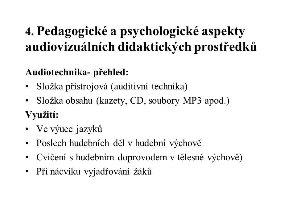 4. Pedagogické a psychologické aspekty audiovizuálních didaktických prostředků Audiotechnika- přehled: Složka přístrojová (auditivní technika) Složka