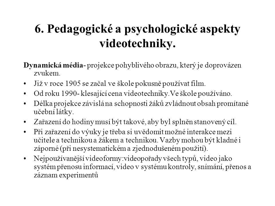 6. Pedagogické a psychologické aspekty videotechniky. Dynamická média- projekce pohyblivého obrazu, který je doprovázen zvukem. Již v roce 1905 se zač