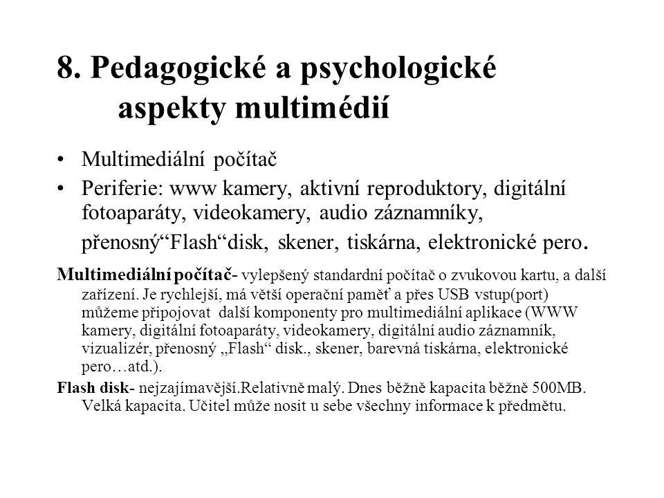 8. Pedagogické a psychologické aspekty multimédií Multimediální počítač Periferie: www kamery, aktivní reproduktory, digitální fotoaparáty, videokamer