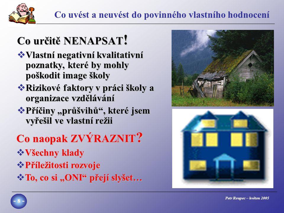 Petr Roupec – květen 2005 - 8 - Co uvést a neuvést do povinného vlastního hodnocení Co určitě NENAPSAT .