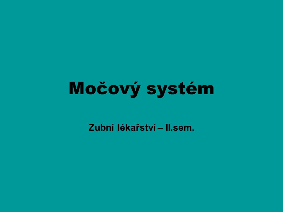 Močový systém Zubní lékařství – II.sem.