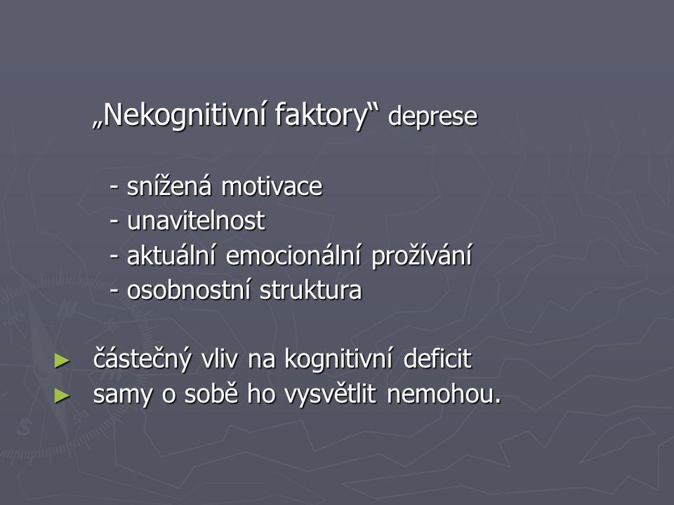 """"""" Nekognitivní faktory"""" deprese """" Nekognitivní faktory"""" deprese - snížená motivace - snížená motivace - unavitelnost - unavitelnost - aktuální emocion"""