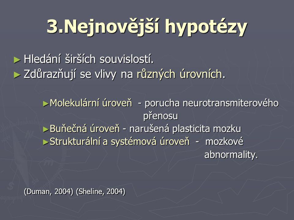 3.Nejnovější hypotézy ► Hledání širších souvislostí. ► Zdůrazňují se vlivy na různých úrovních. ► Molekulární úroveň - porucha neurotransmiterového př
