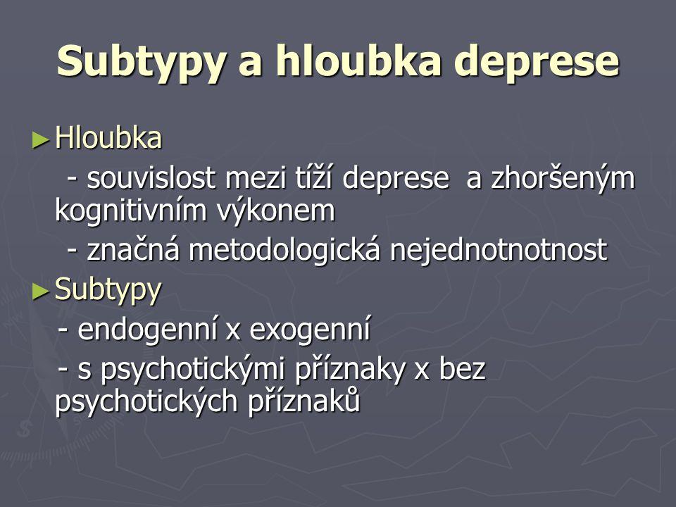 Subtypy a hloubka deprese ► Hloubka - souvislost mezi tíží deprese a zhoršeným kognitivním výkonem - souvislost mezi tíží deprese a zhoršeným kognitiv