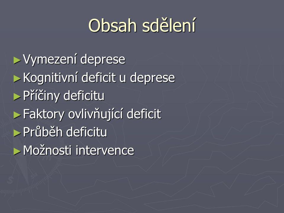 Obsah sdělení ► Vymezení deprese ► Kognitivní deficit u deprese ► Příčiny deficitu ► Faktory ovlivňující deficit ► Průběh deficitu ► Možnosti interven