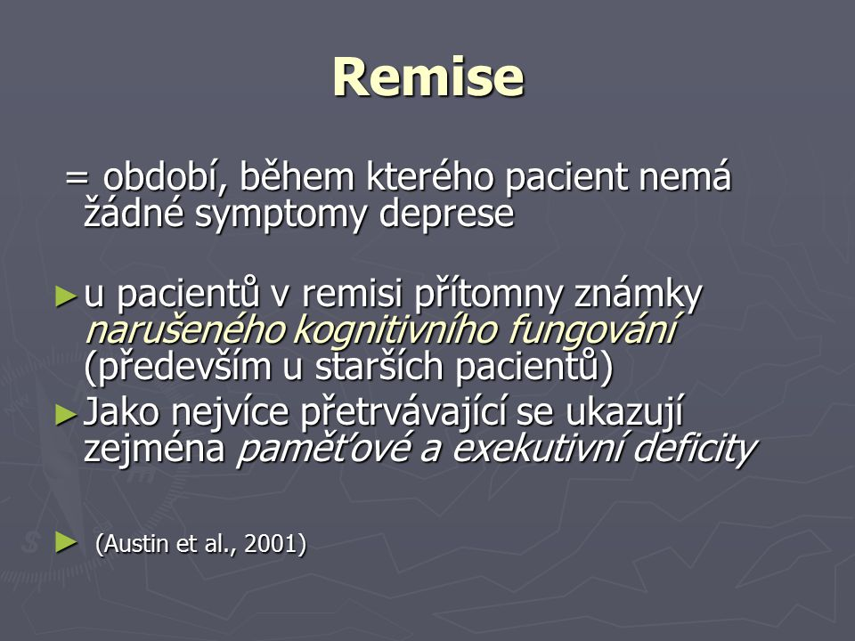 Remise = období, během kterého pacient nemá žádné symptomy deprese = období, během kterého pacient nemá žádné symptomy deprese ► u pacientů v remisi p