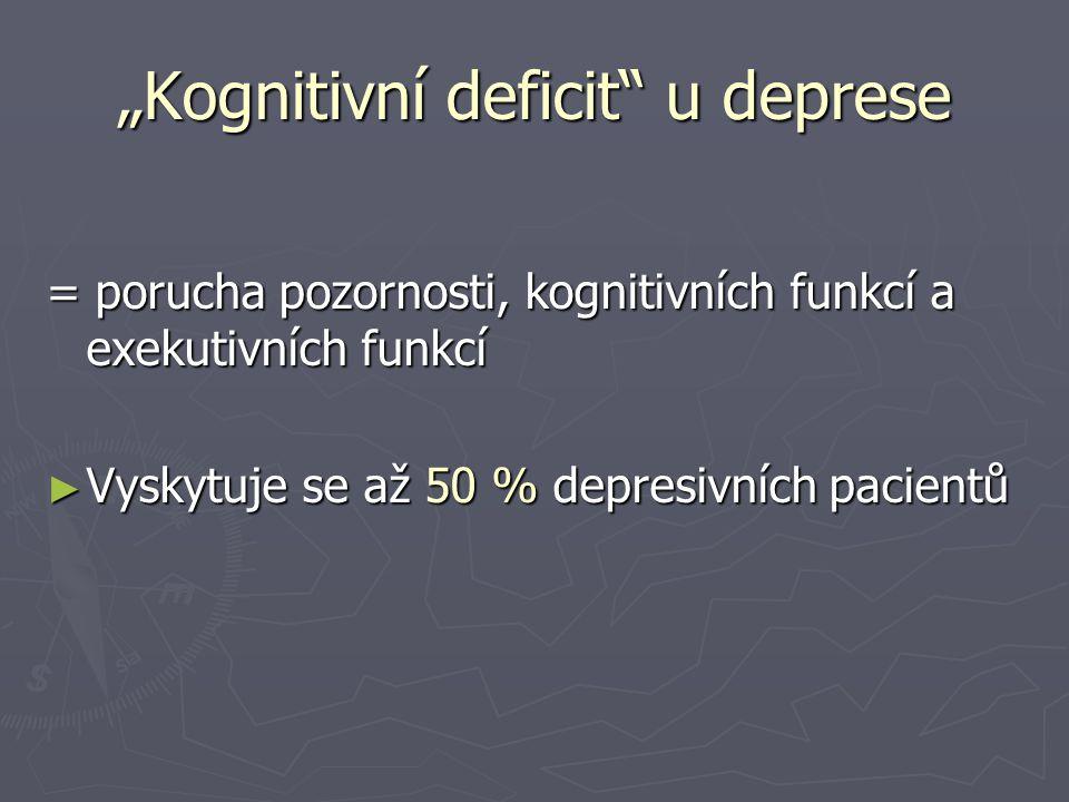 """""""Kognitivní deficit"""" u deprese = porucha pozornosti, kognitivních funkcí a exekutivních funkcí ► Vyskytuje se až 50 % depresivních pacientů"""