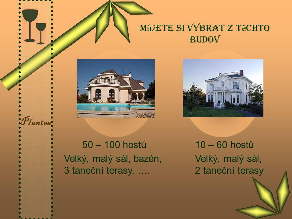 Plantea M ůž ete si vybrat z t ě chto budov 50 – 100 hostů10 – 60 hostů Velký, malý sál, bazén, 3 taneční terasy, …. Velký, malý sál, 2 taneční terasy
