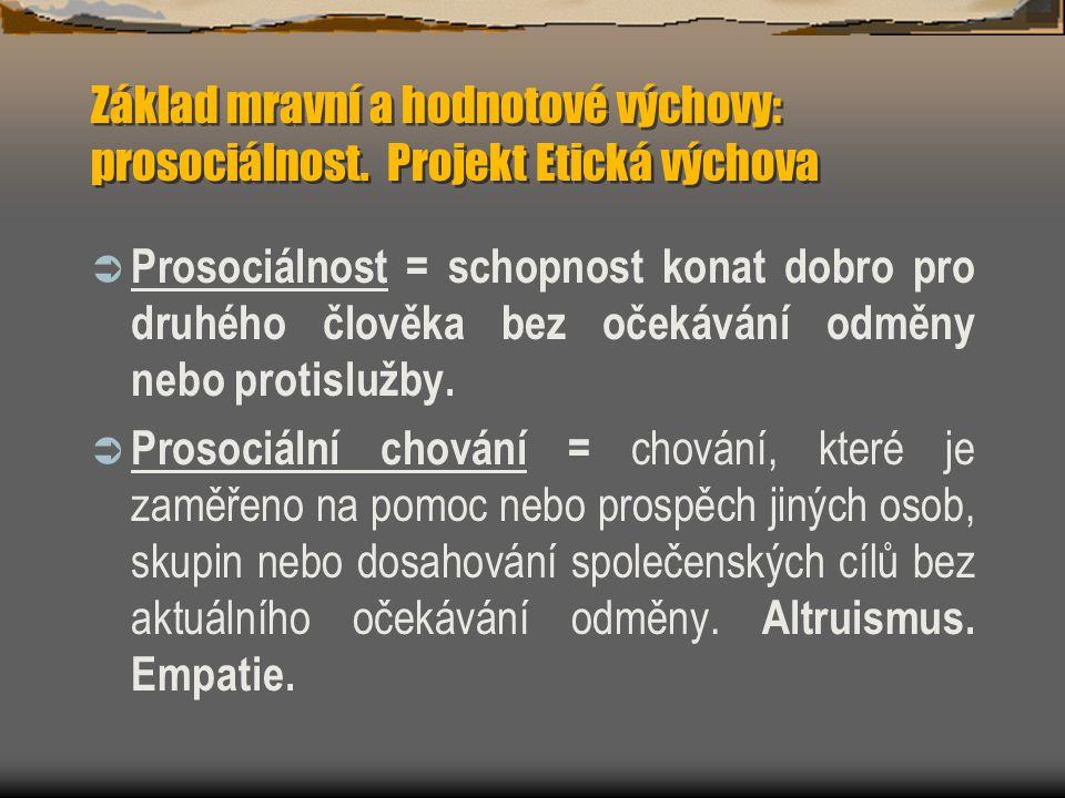Základ mravní a hodnotové výchovy: prosociálnost. Projekt Etická výchova  Prosociálnost = schopnost konat dobro pro druhého člověka bez očekávání odm