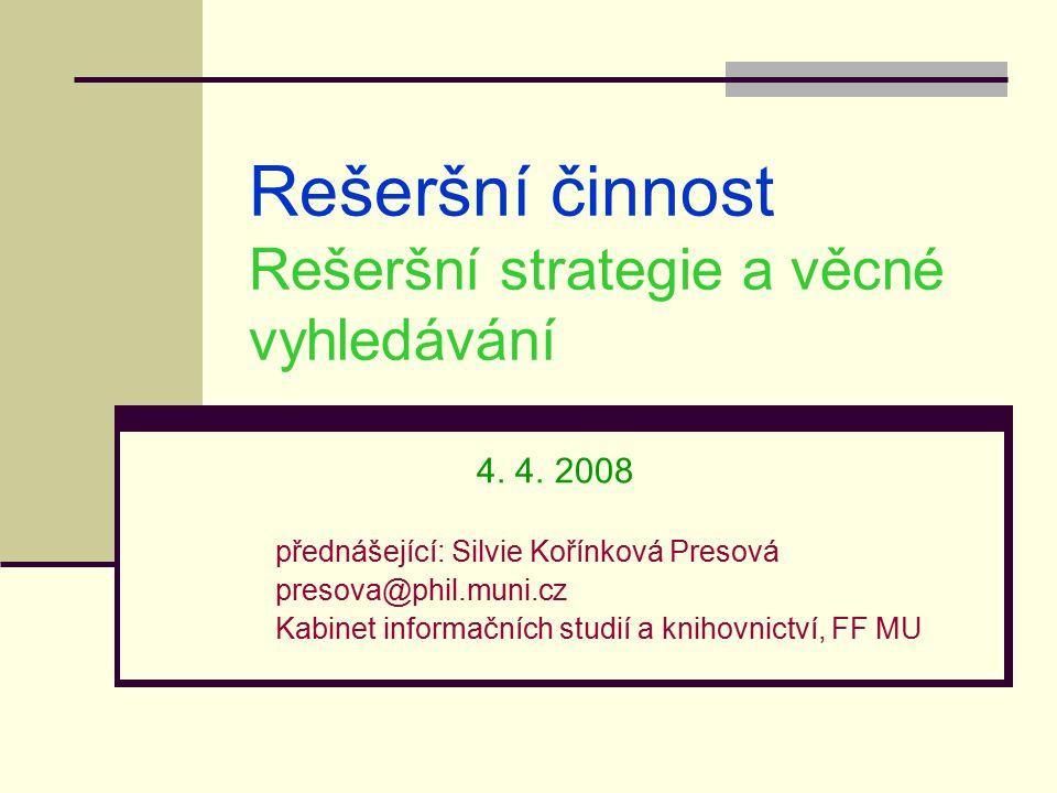 Rešeršní činnost Rešeršní strategie a věcné vyhledávání 4.
