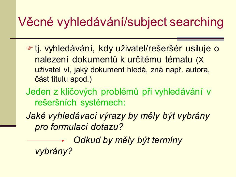 Selekční jazyk – využití při taktikách Zúžení dotazu:  klíčová slova se kombinují s věcným selekčním jazykem  kombinace množiny deskriptorů/hesel s podřazenými klíčovými slovy Rozšíření dotazu:  dodatečné uvedení širších jednotek věcného SJ, tj.