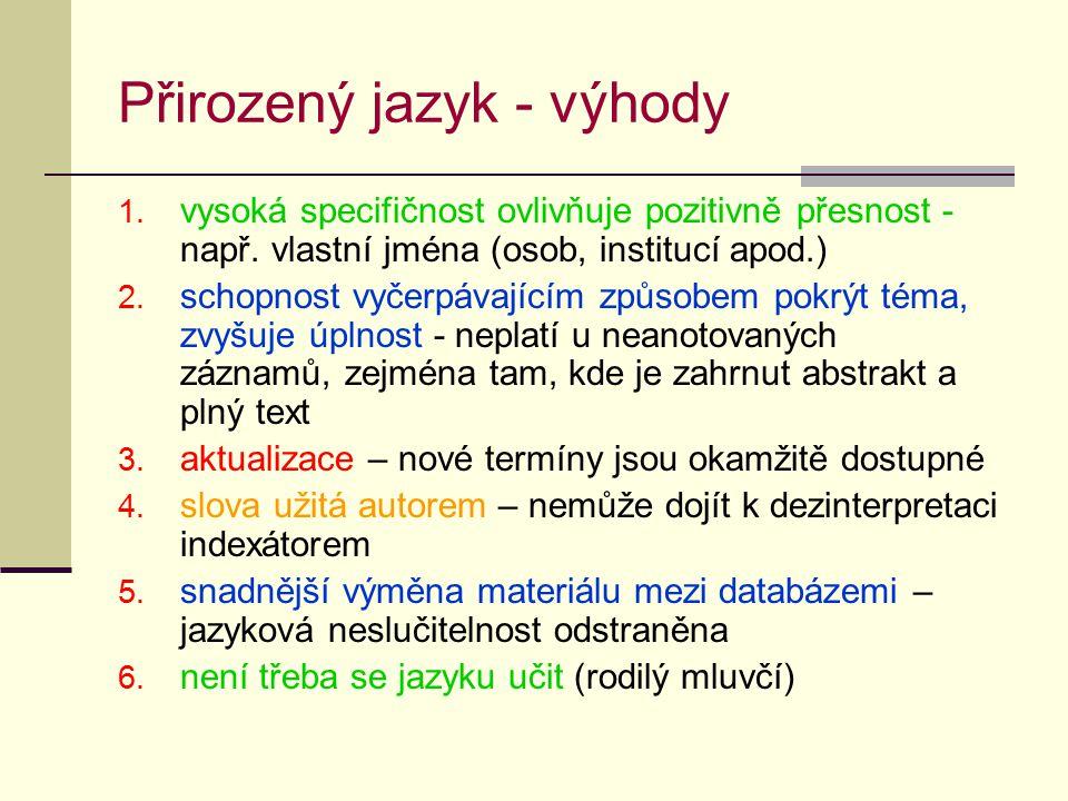 Přirozený jazyk - výhody 1. vysoká specifičnost ovlivňuje pozitivně přesnost - např.