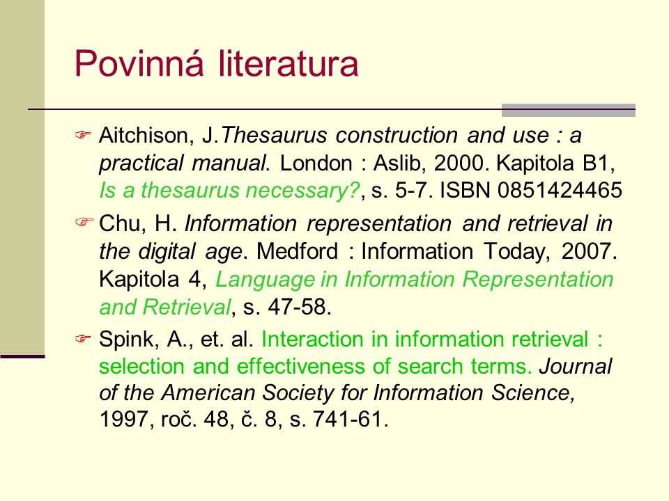 Povinná literatura  Aitchison, J. Thesaurus construction and use : a practical manual.