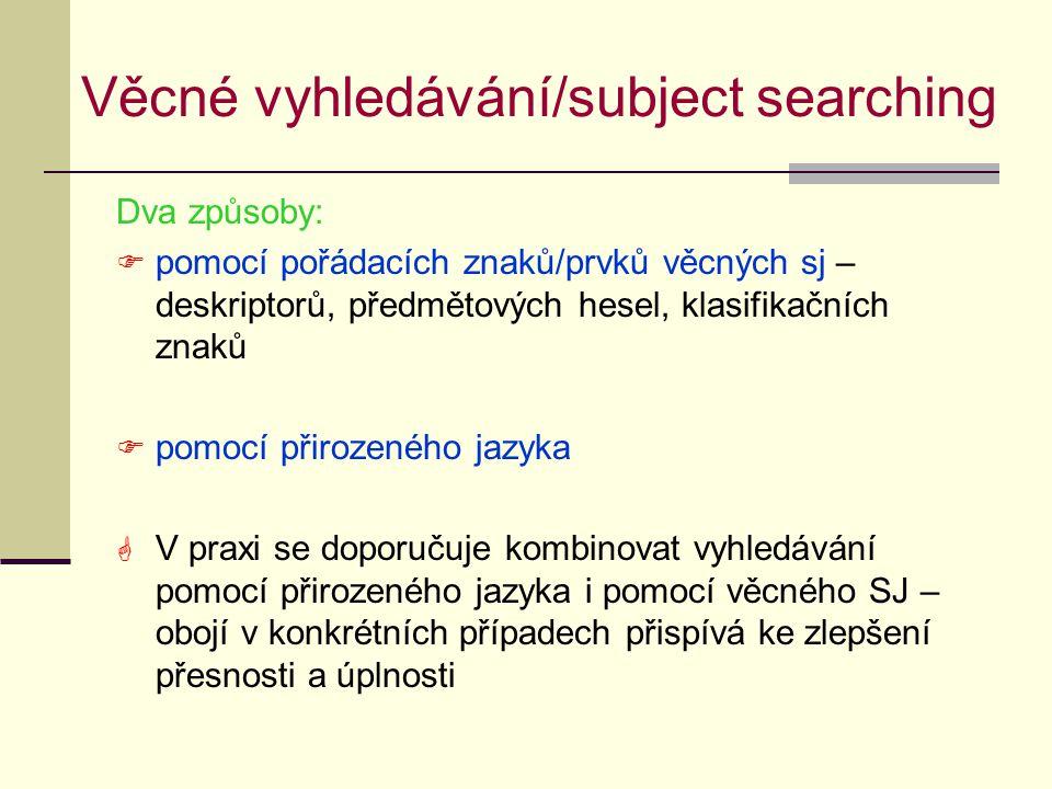 Odlišný zkušenostní rámec indexátora a rešeršéra/uživatele  Uživatel popisuje něco, co nezná (zejm.