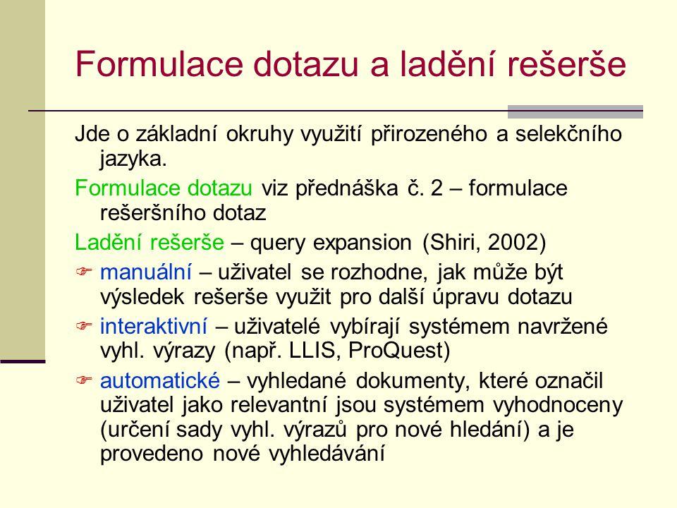 Formulace dotazu a ladění rešerše Jde o základní okruhy využití přirozeného a selekčního jazyka.