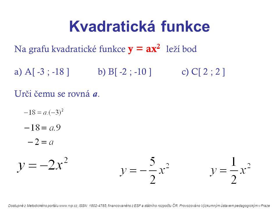 Kvadratická funkce Na grafu kvadratické funkce y = ax 2 le ž í bod a)A[ -3 ; -18 ]b) B[ -2 ; -10 ]c) C[ 2 ; 2 ] Ur č i č emu se rovná a. Dostupné z Me