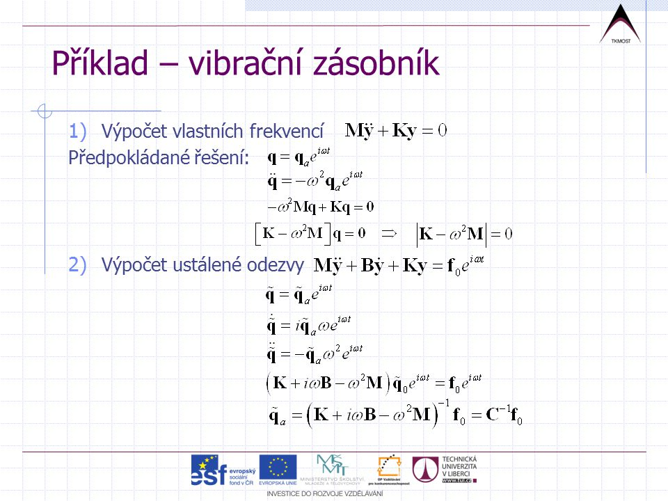 Příklad – vibrační zásobník 1) Výpočet vlastních frekvencí Předpokládané řešení: 2) Výpočet ustálené odezvy
