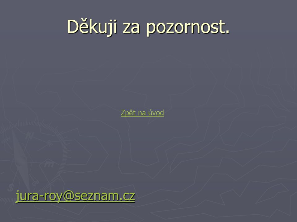 Děkuji za pozornost. jura-roy@seznam.cz Zpět na úvod