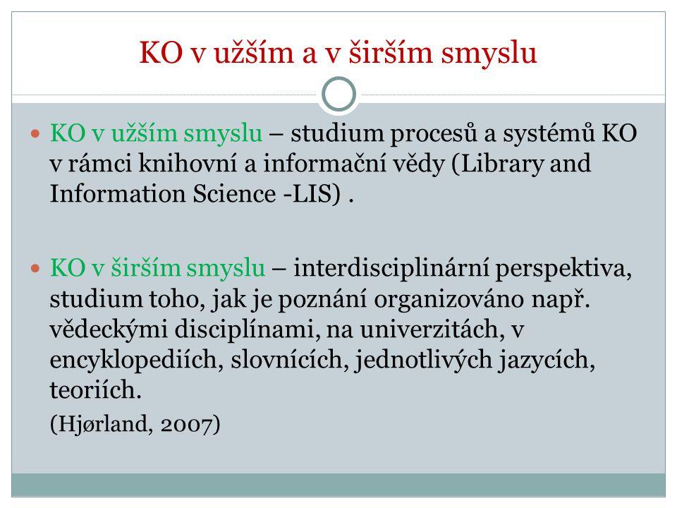 KO v užším a v širším smyslu KO v užším smyslu – studium procesů a systémů KO v rámci knihovní a informační vědy (Library and Information Science -LIS