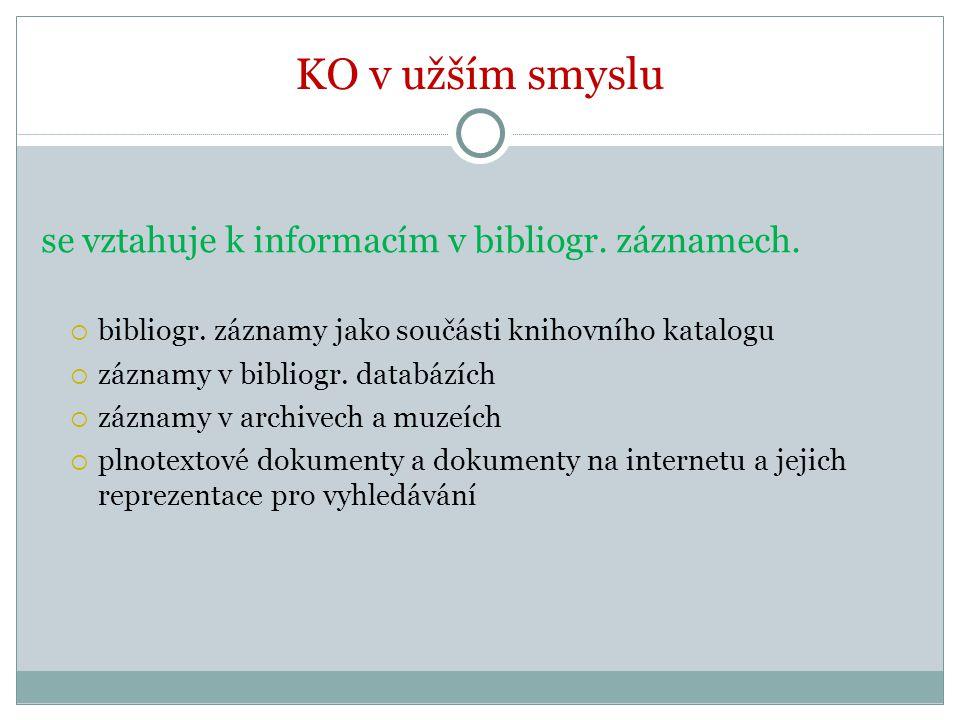 KO v užším smyslu se vztahuje k informacím v bibliogr. záznamech.  bibliogr. záznamy jako součásti knihovního katalogu  záznamy v bibliogr. databází