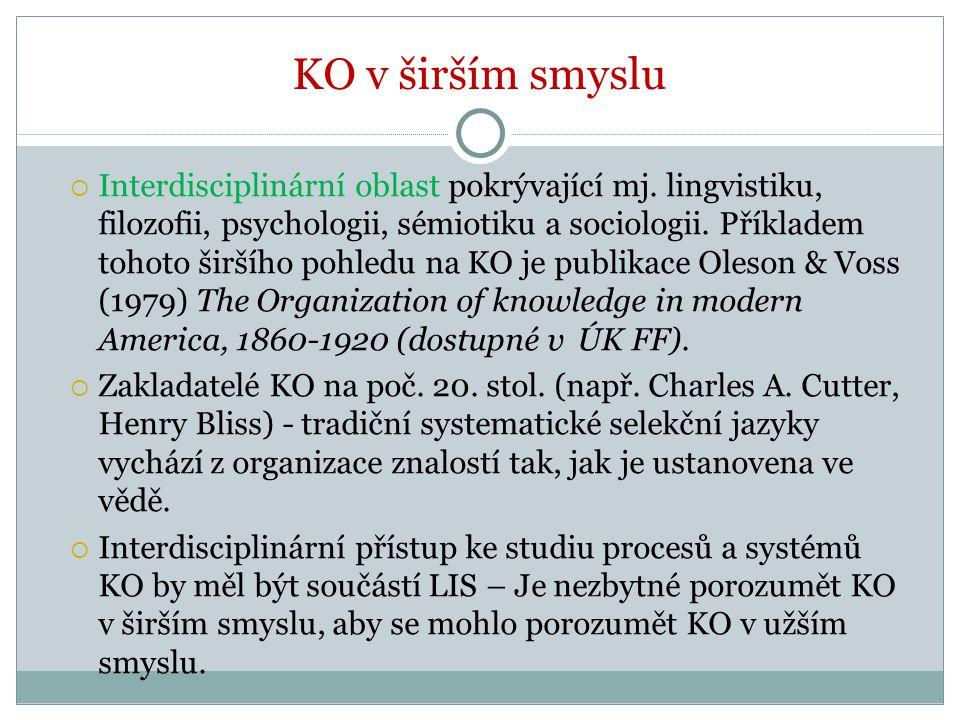 KO v širším smyslu  Interdisciplinární oblast pokrývající mj. lingvistiku, filozofii, psychologii, sémiotiku a sociologii. Příkladem tohoto širšího p