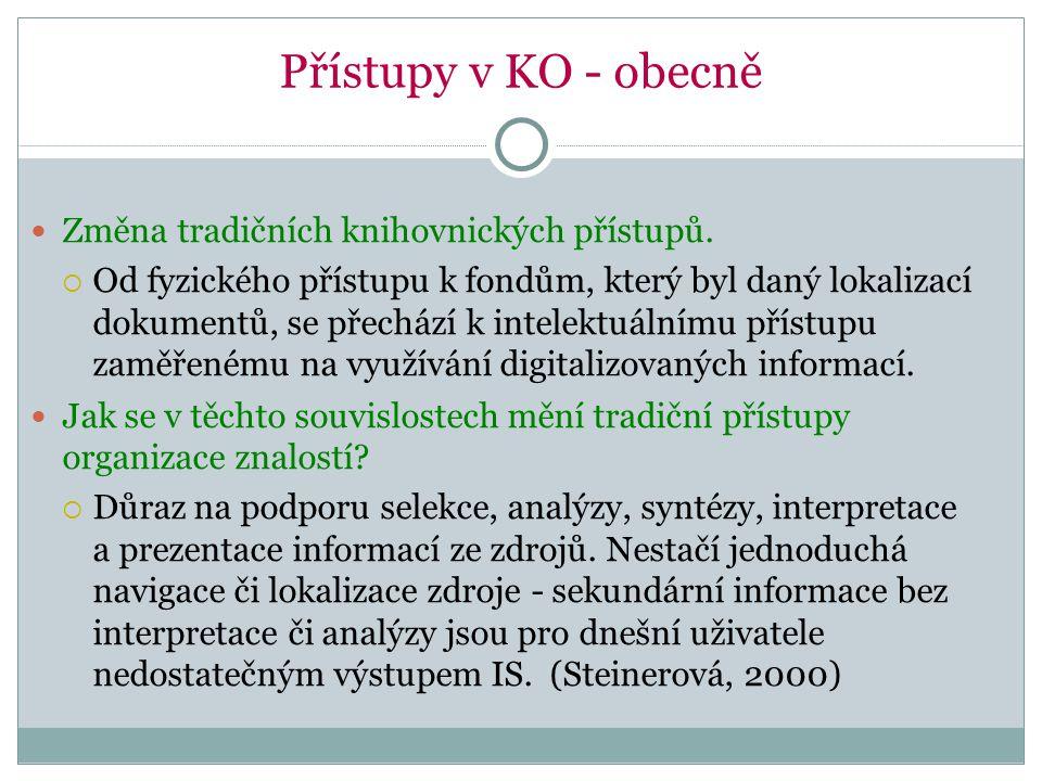 Přístupy v KO - obecně Změna tradičních knihovnických přístupů.  Od fyzického přístupu k fondům, který byl daný lokalizací dokumentů, se přechází k i