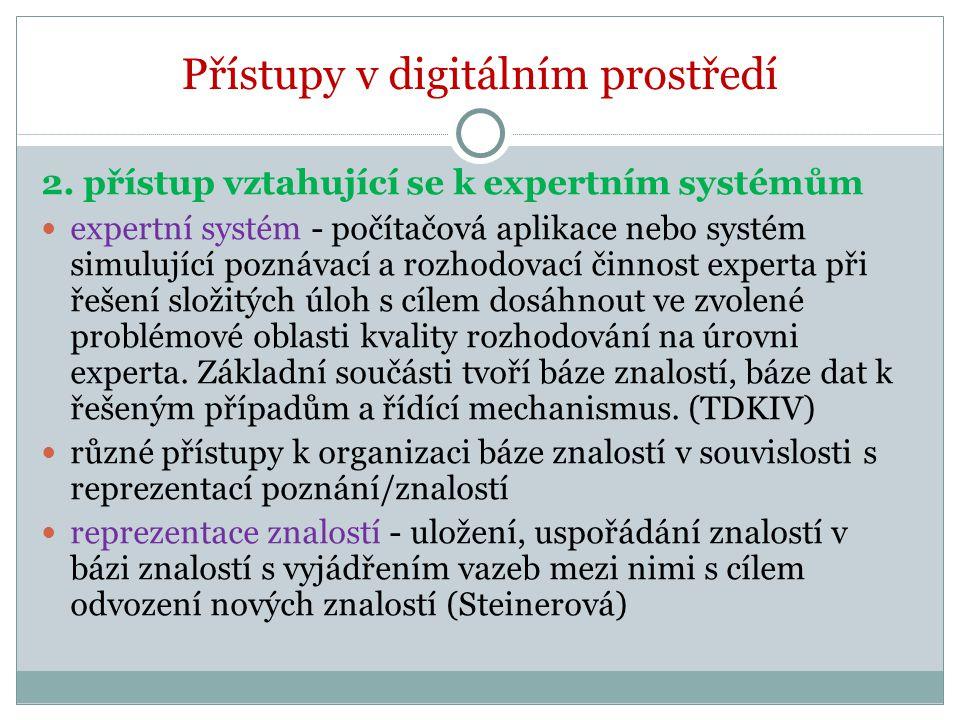 Přístupy v digitálním prostředí 2. přístup vztahující se k expertním systémům expertní systém - počítačová aplikace nebo systém simulující poznávací a