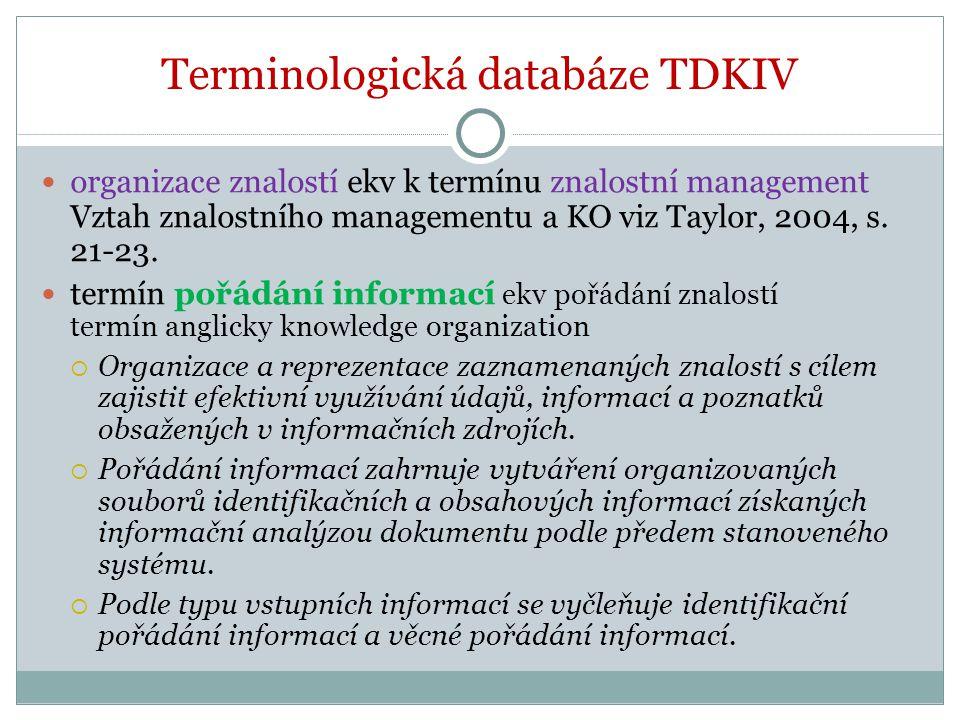 Terminologická databáze TDKIV organizace znalostí ekv k termínu znalostní management Vztah znalostního managementu a KO viz Taylor, 2004, s. 21-23. te