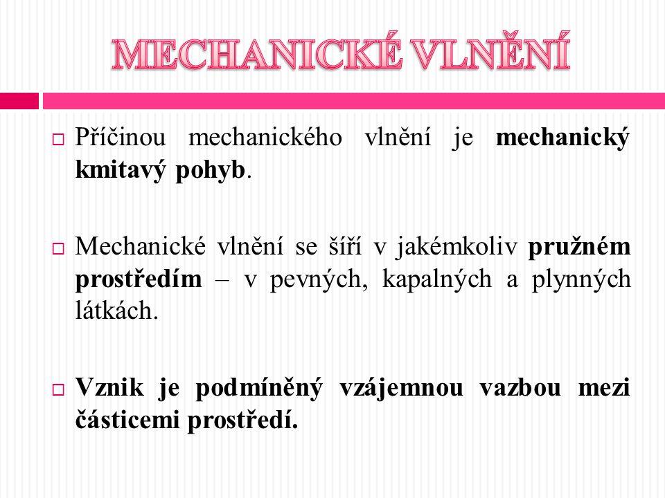  Příčinou mechanického vlnění je mechanický kmitavý pohyb.