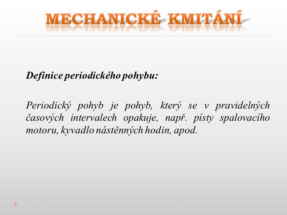 Definice periodického pohybu: Periodický pohyb je pohyb, který se v pravidelných časových intervalech opakuje, např.