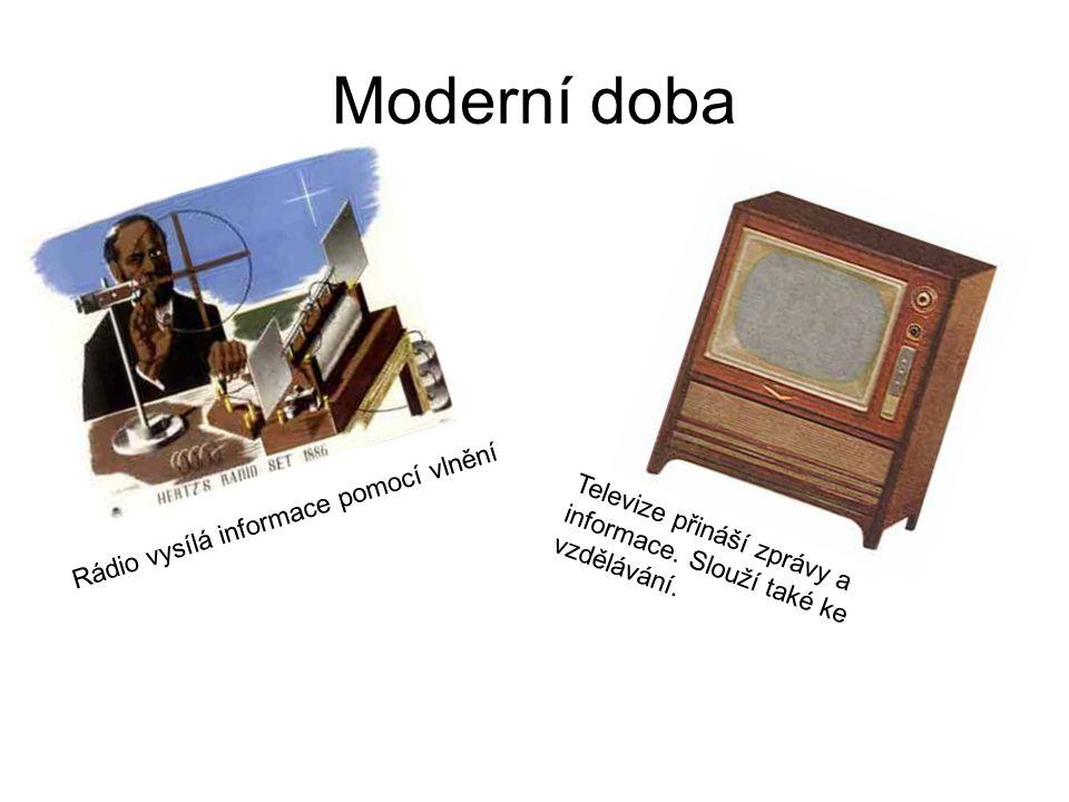 Moderní doba Rádio vysílá informace pomocí vlnění Televize přináší zprávy a informace.