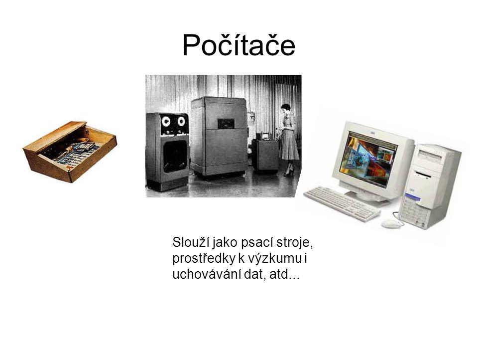 Počítače Slouží jako psací stroje, prostředky k výzkumu i uchovávání dat, atd...