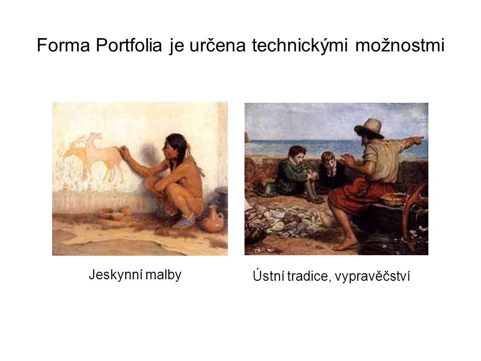 Forma Portfolia je určena technickými možnostmi Jeskynní malby Ústní tradice, vypravěčství