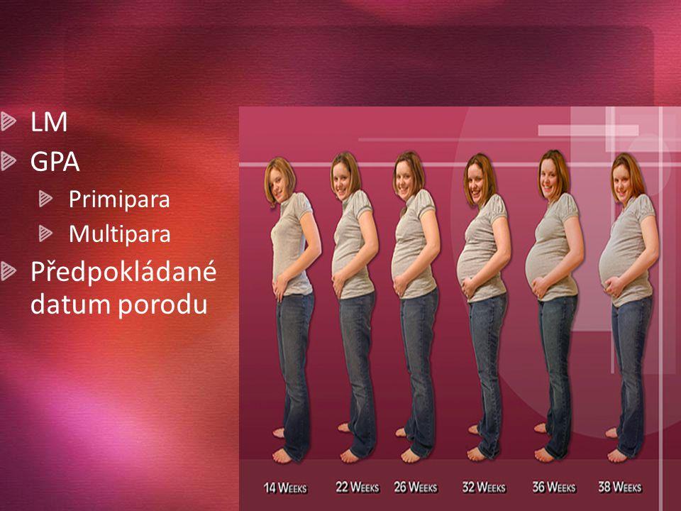 LM GPA Primipara Multipara Předpokládané datum porodu